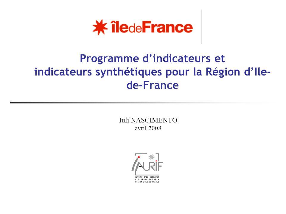 Programme dindicateurs et indicateurs synthétiques pour la Région dIle- de-France Iuli NASCIMENTO avril 2008
