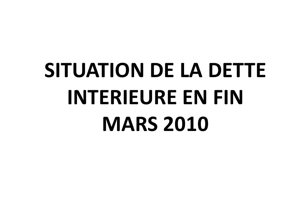 SITUATION DE LA DETTE INTERIEURE EN FIN MARS 2010