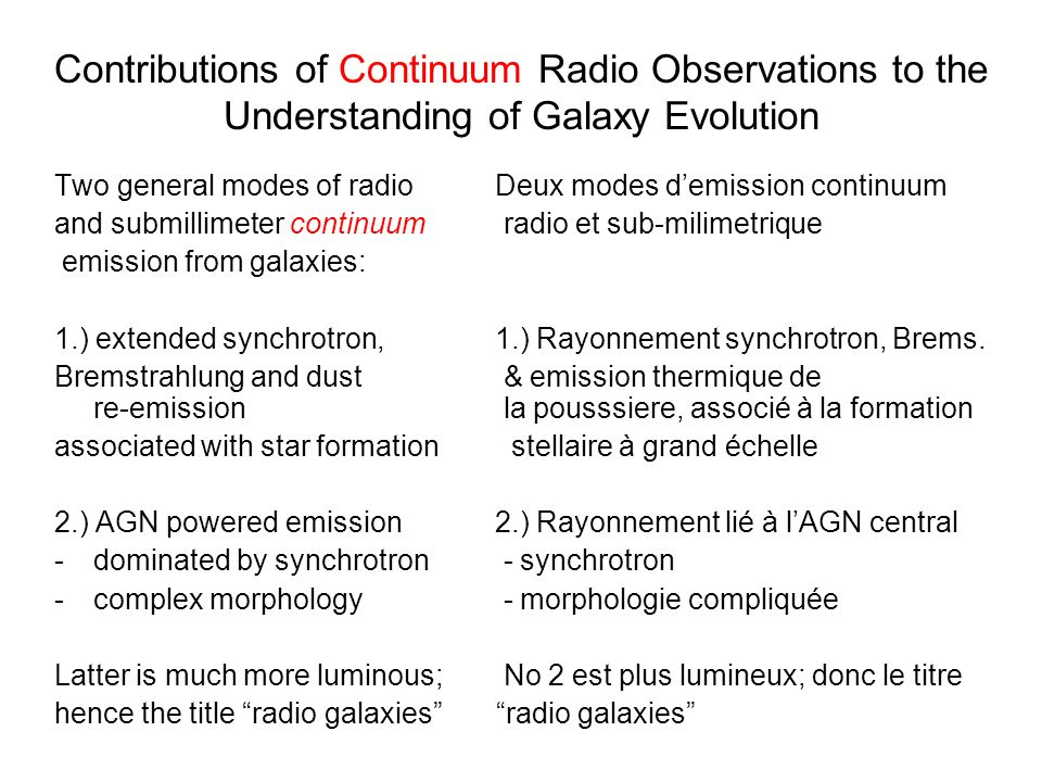 Contributions of Continuum Radio Observations to the Understanding of Galaxy Evolution Two general modes of radio Deux modes demission continuum and submillimeter continuum radio et sub-milimetrique emission from galaxies: 1.) extended synchrotron, 1.) Rayonnement synchrotron, Brems.
