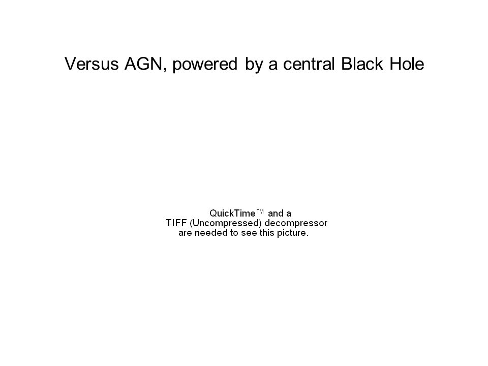 Versus AGN, powered by a central Black Hole