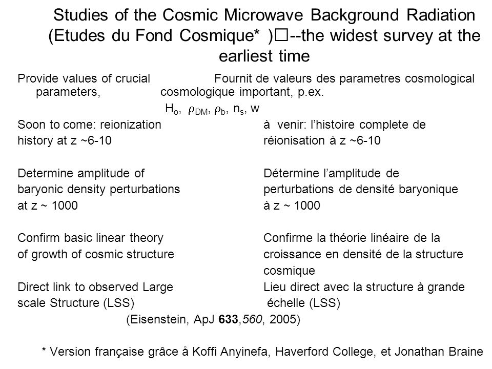 Studies of the Cosmic Microwave Background Radiation (Etudes du Fond Cosmique* )--the widest survey at the earliest time Provide values of crucial Fou