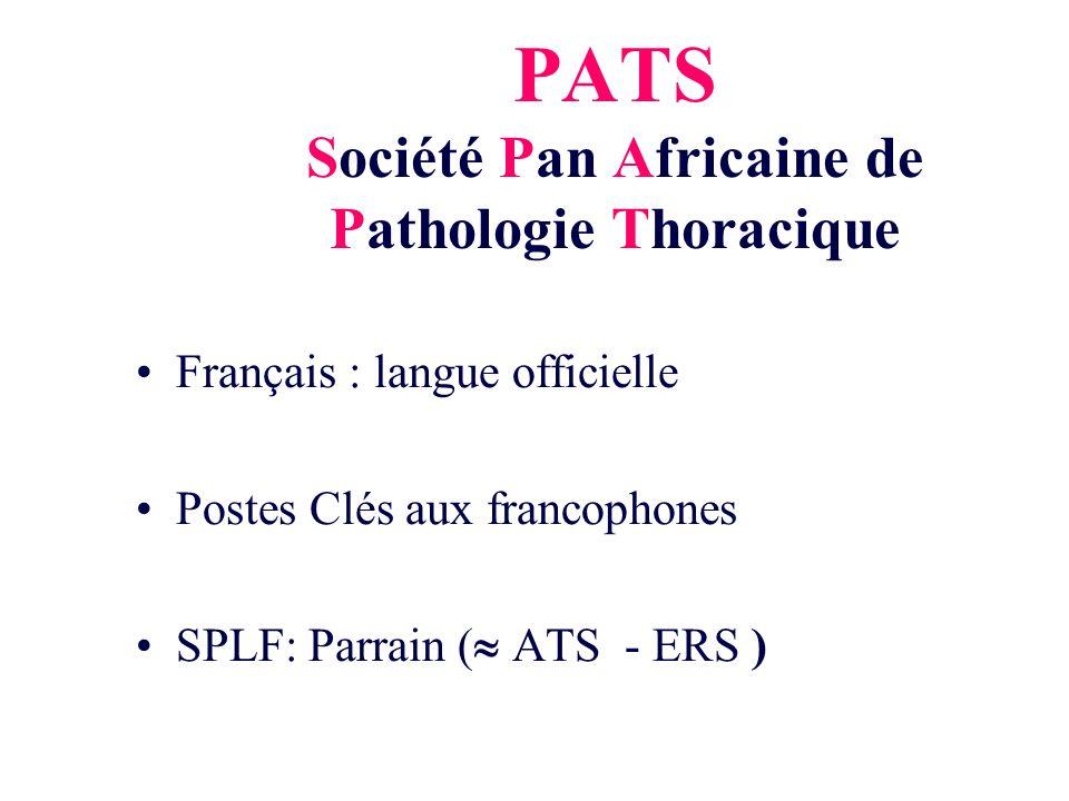 PATS Société Pan Africaine de Pathologie Thoracique Français : langue officielle Postes Clés aux francophones SPLF: Parrain ( ATS - ERS )