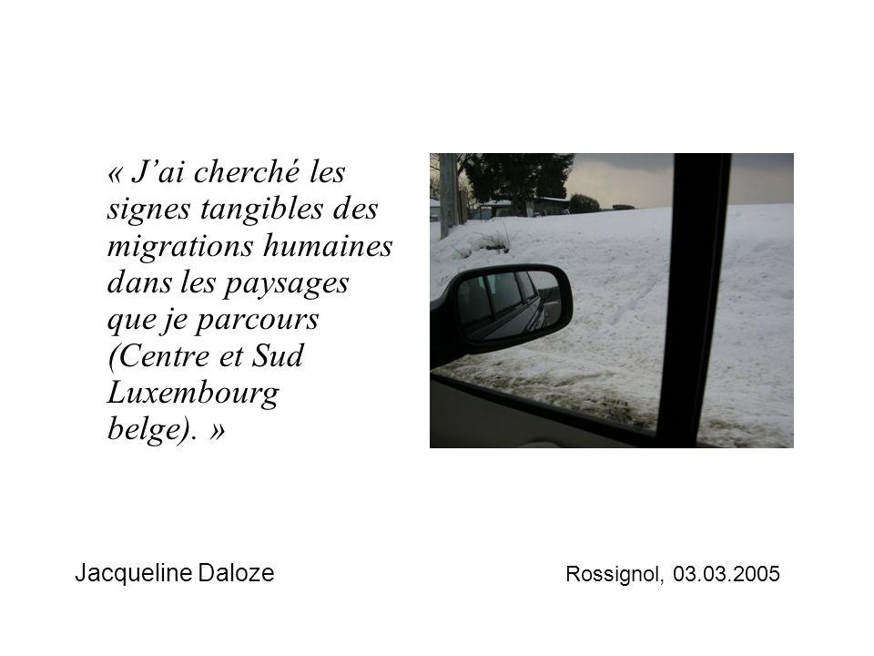 Jacqueline Daloze Rossignol, 03.03.2005 « Jai cherché les signes tangibles des migrations humaines dans les paysages que je parcours (Centre et Sud Lu