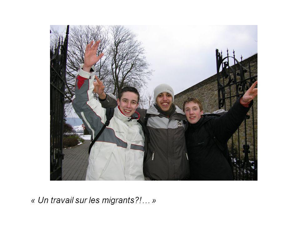 « Un travail sur les migrants?!… »