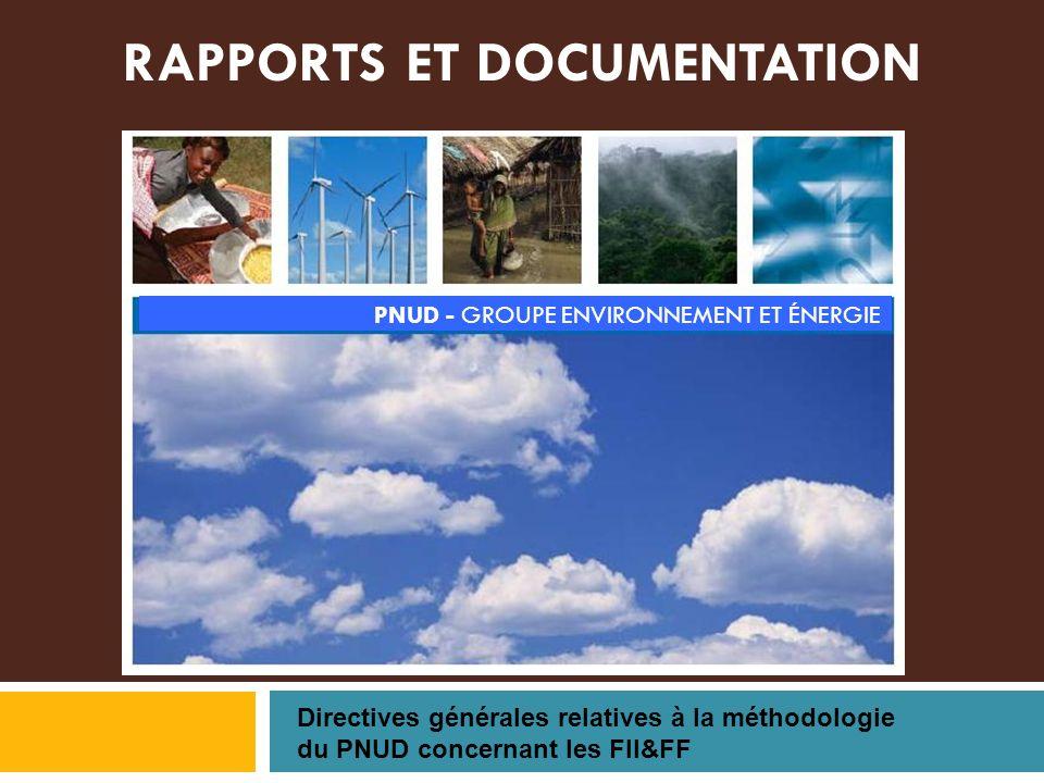 RAPPORTS ET DOCUMENTATION Directives générales relatives à la méthodologie du PNUD concernant les FII&FF PNUD - GROUPE ENVIRONNEMENT ET ÉNERGIE