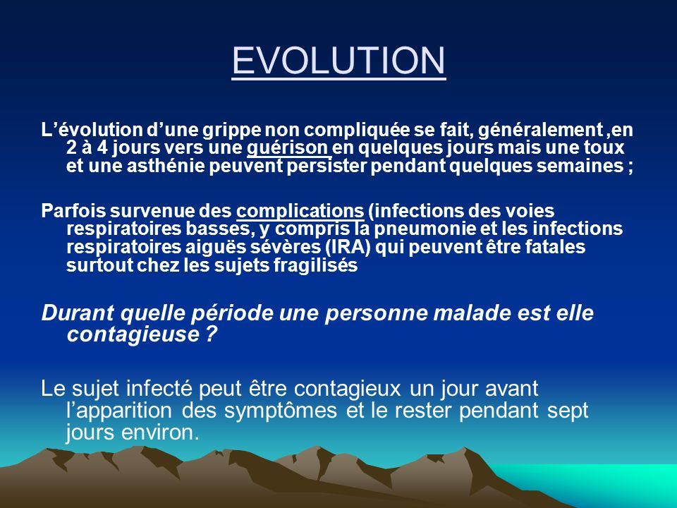 EVOLUTION Lévolution dune grippe non compliquée se fait, généralement,en 2 à 4 jours vers une guérison en quelques jours mais une toux et une asthénie