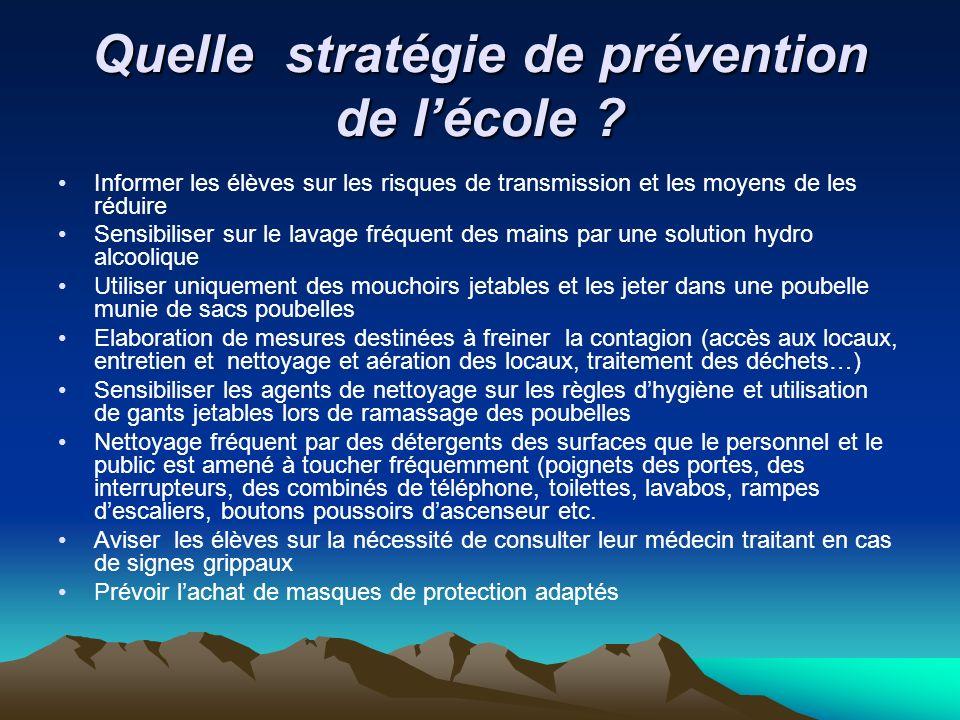 Quelle stratégie de prévention de lécole ? Informer les élèves sur les risques de transmission et les moyens de les réduire Sensibiliser sur le lavage