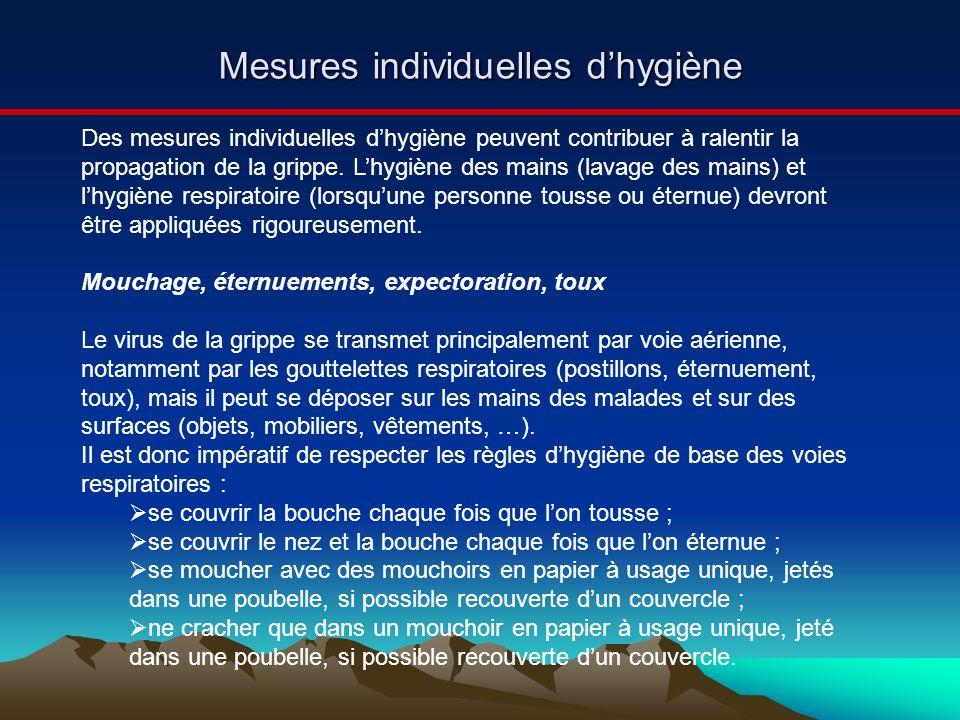 Mesures individuelles dhygiène Des mesures individuelles dhygiène peuvent contribuer à ralentir la propagation de la grippe. Lhygiène des mains (lavag