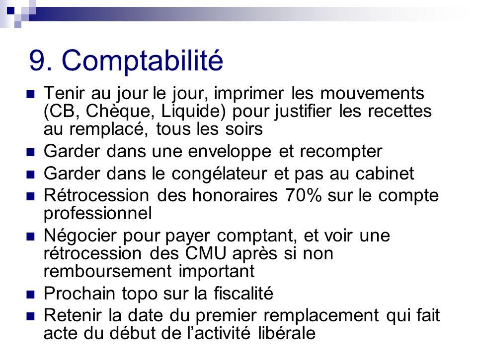 9. Comptabilité Tenir au jour le jour, imprimer les mouvements (CB, Chèque, Liquide) pour justifier les recettes au remplacé, tous les soirs Garder da
