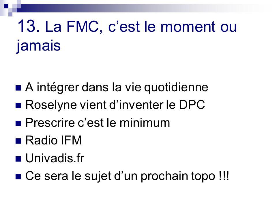 13. La FMC, cest le moment ou jamais A intégrer dans la vie quotidienne Roselyne vient dinventer le DPC Prescrire cest le minimum Radio IFM Univadis.f