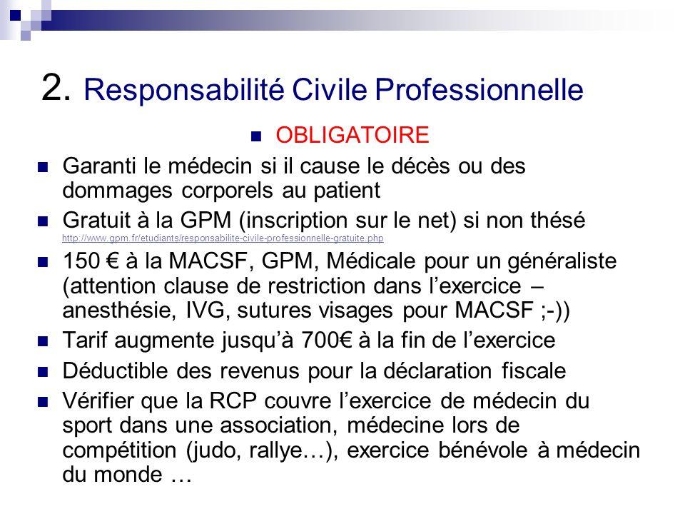 2. Responsabilité Civile Professionnelle OBLIGATOIRE Garanti le médecin si il cause le décès ou des dommages corporels au patient Gratuit à la GPM (in