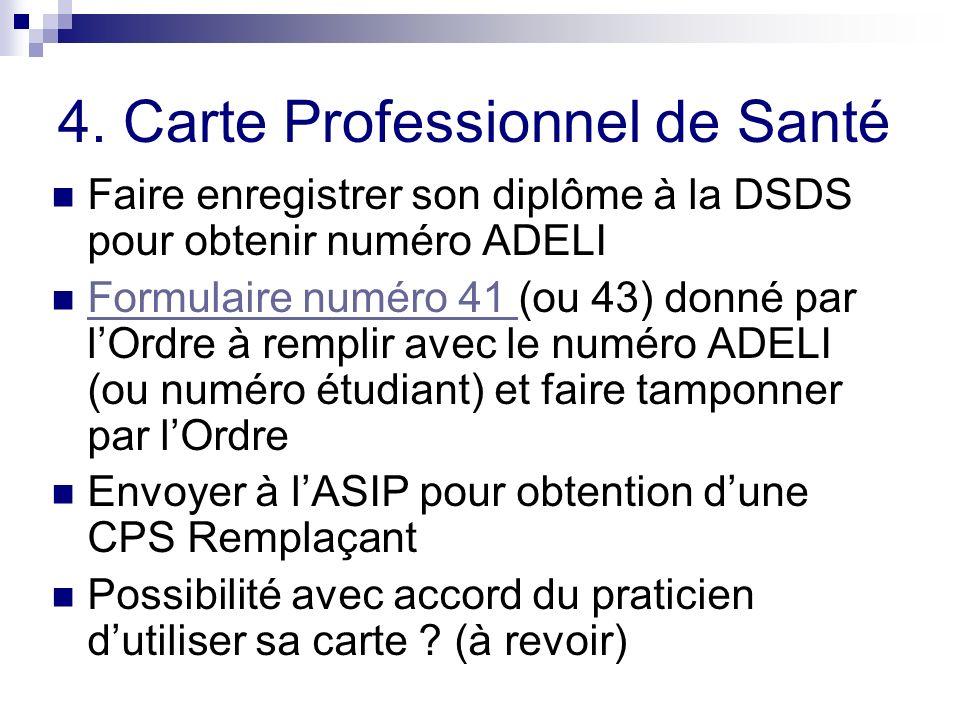4. Carte Professionnel de Santé Faire enregistrer son diplôme à la DSDS pour obtenir numéro ADELI Formulaire numéro 41 (ou 43) donné par lOrdre à remp