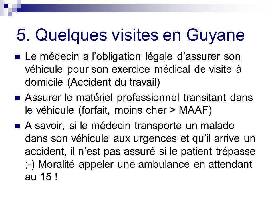 5. Quelques visites en Guyane Le médecin a lobligation légale dassurer son véhicule pour son exercice médical de visite à domicile (Accident du travai