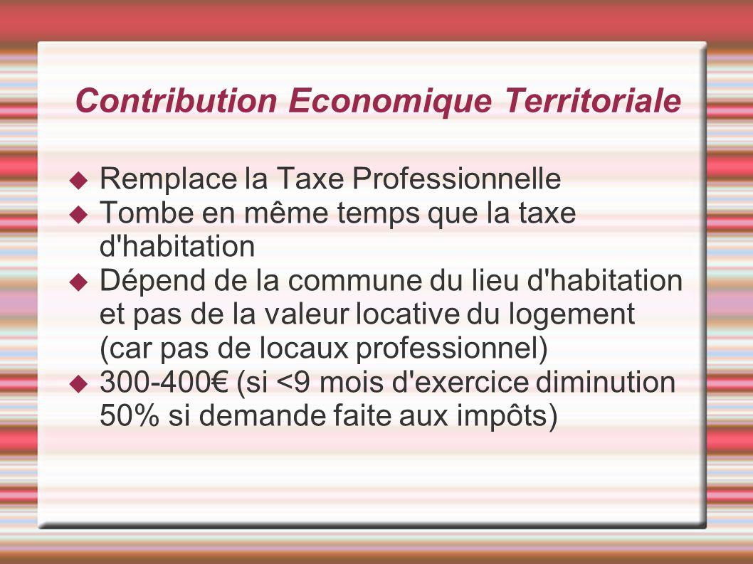 Contribution Economique Territoriale Remplace la Taxe Professionnelle Tombe en même temps que la taxe d'habitation Dépend de la commune du lieu d'habi