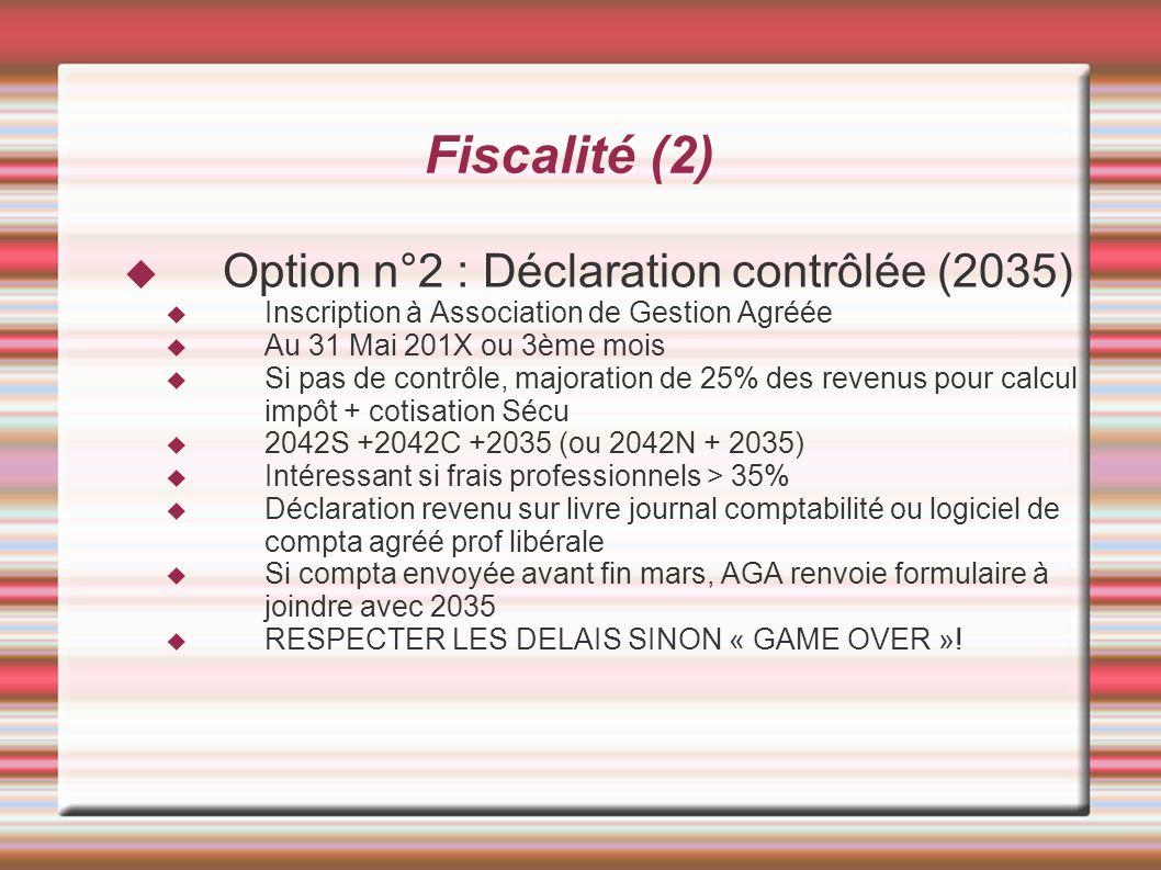 Fiscalité (2) Option n°2 : Déclaration contrôlée (2035) Inscription à Association de Gestion Agréée Au 31 Mai 201X ou 3ème mois Si pas de contrôle, ma