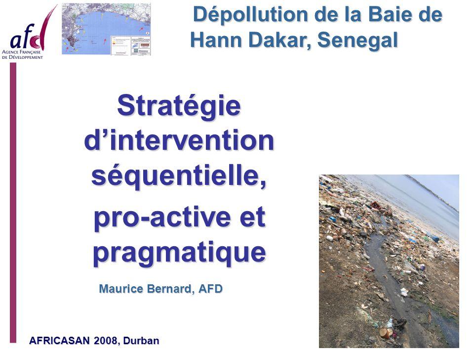 AFRICASAN 2008, Durban Page 1 Dépollution de la Baie de Hann Dakar, Senegal Maurice Bernard, AFD Stratégie dintervention séquentielle, pro-active et p