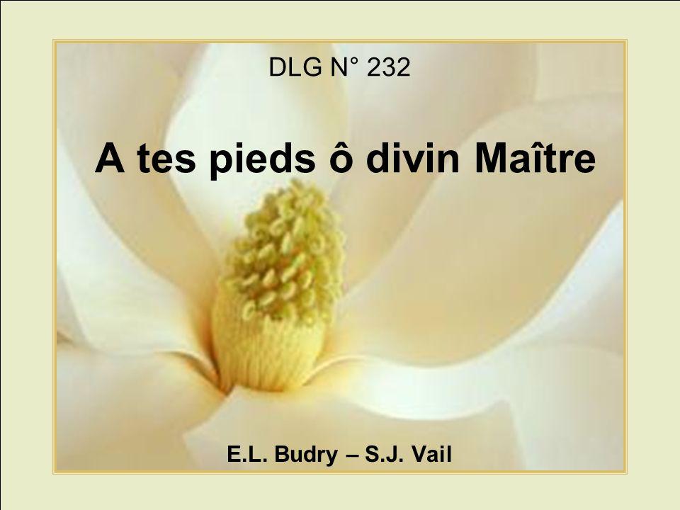 DLG N° 232 A tes pieds ô divin Maître E.L. Budry – S.J. Vail