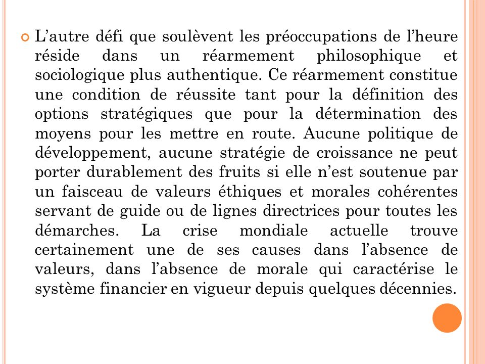 Lautre défi que soulèvent les préoccupations de lheure réside dans un réarmement philosophique et sociologique plus authentique.