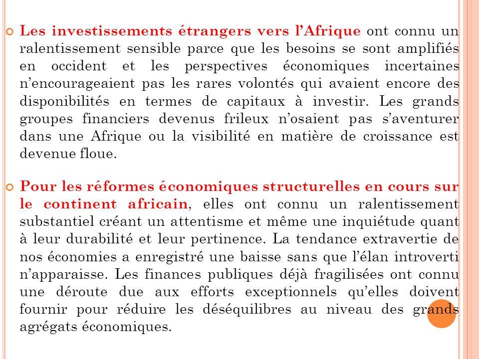 Les investissements étrangers vers lAfrique ont connu un ralentissement sensible parce que les besoins se sont amplifiés en occident et les perspectives économiques incertaines nencourageaient pas les rares volontés qui avaient encore des disponibilités en termes de capitaux à investir.