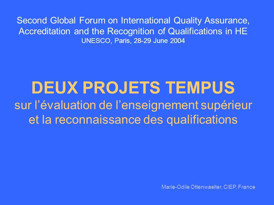 Second Global Forum on International Quality Assurance, Accreditation and the Recognition of Qualifications in HE UNESCO, Paris, 28-29 June 2004 DEUX