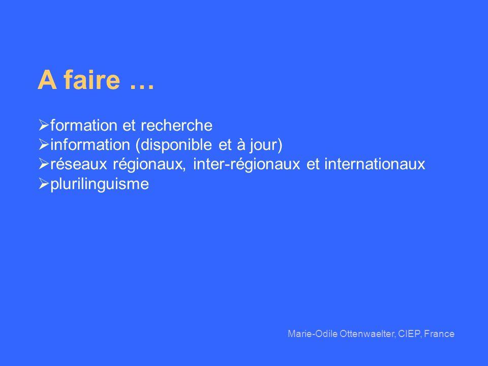 A faire … formation et recherche information (disponible et à jour) réseaux régionaux, inter-régionaux et internationaux plurilinguisme Marie-Odile Ot