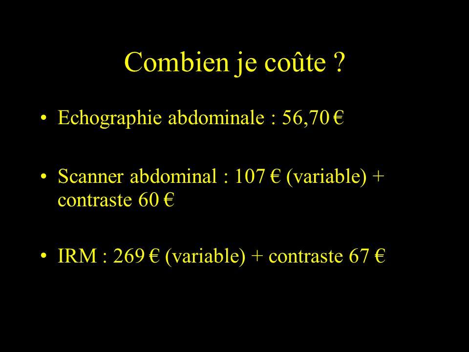 Combien je coûte ? Echographie abdominale : 56,70 Scanner abdominal : 107 (variable) + contraste 60 IRM : 269 (variable) + contraste 67