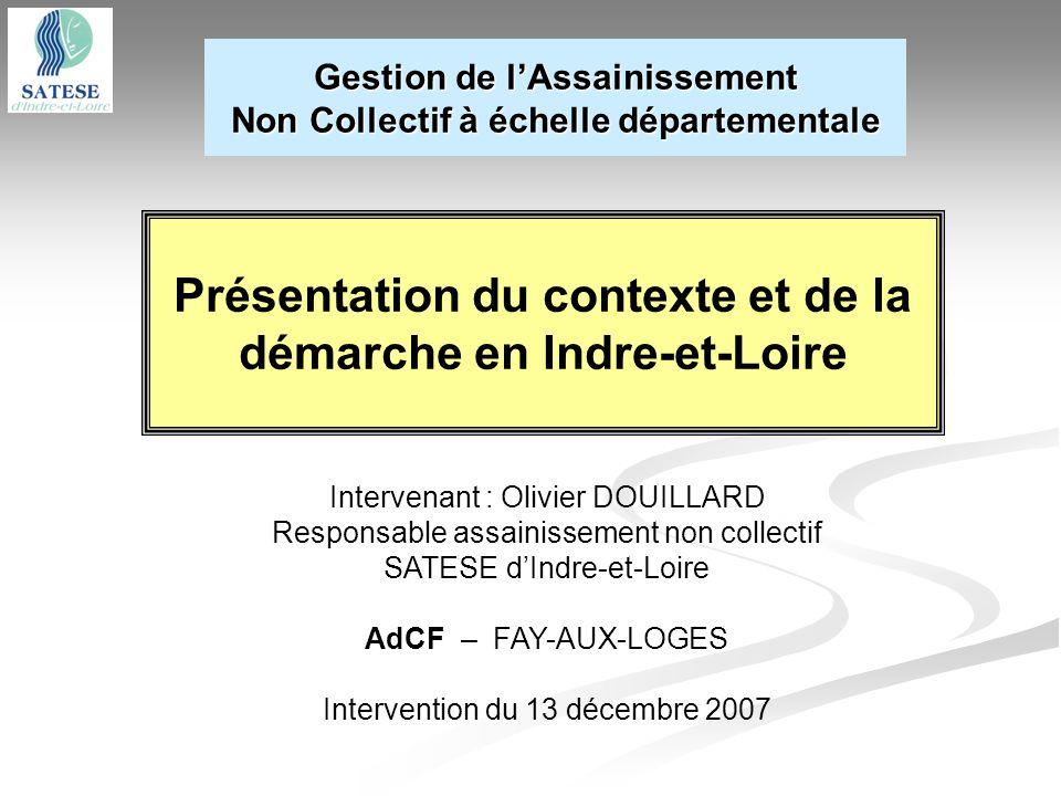 Présentation du contexte et de la démarche en Indre-et-Loire Intervenant : Olivier DOUILLARD Responsable assainissement non collectif SATESE dIndre-et