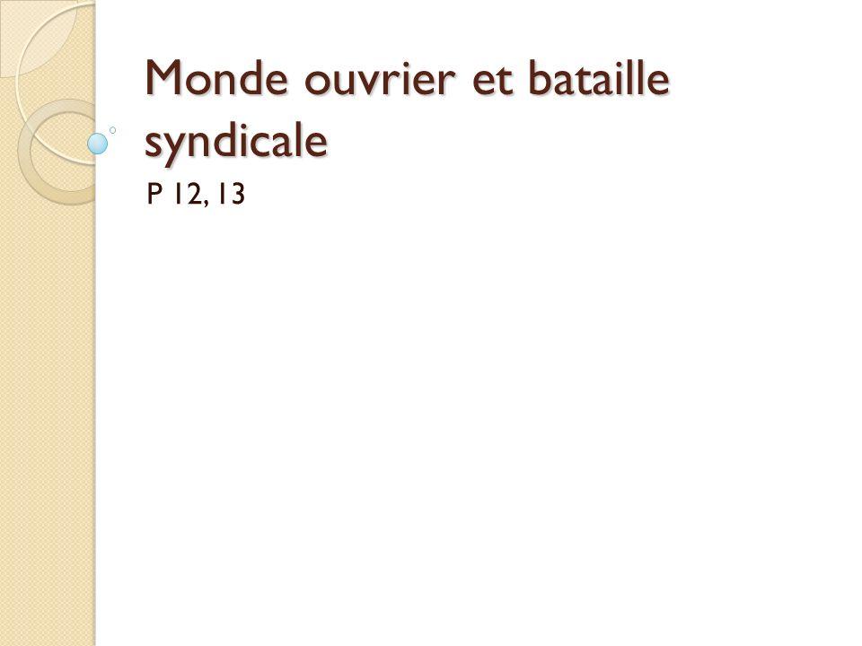 Monde ouvrier et bataille syndicale P 12, 13
