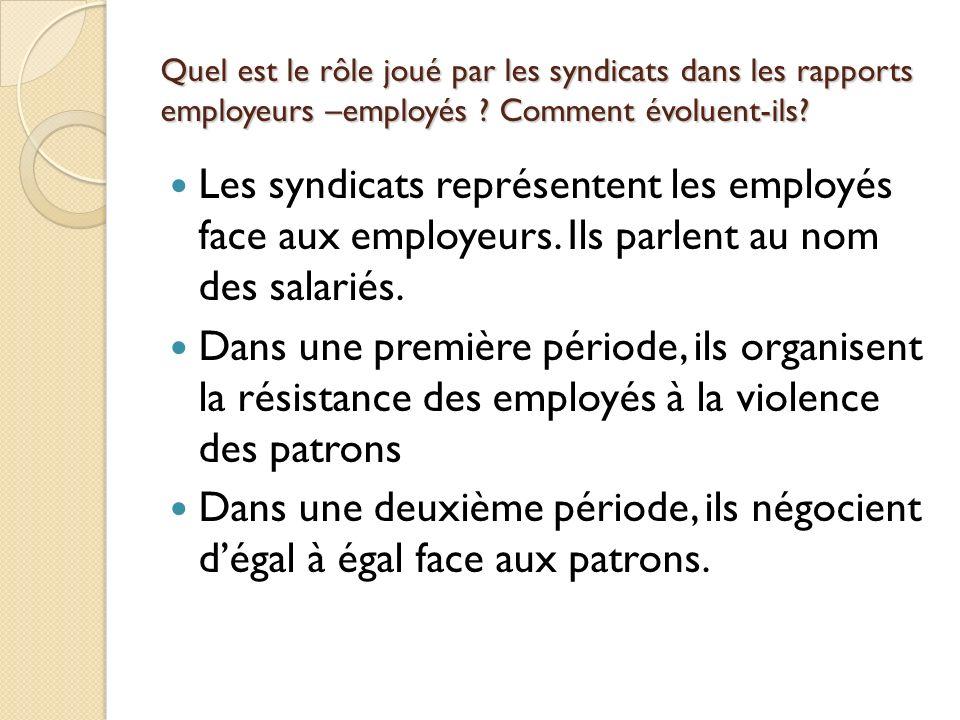 Quel est le rôle joué par les syndicats dans les rapports employeurs –employés ? Comment évoluent-ils? Les syndicats représentent les employés face au