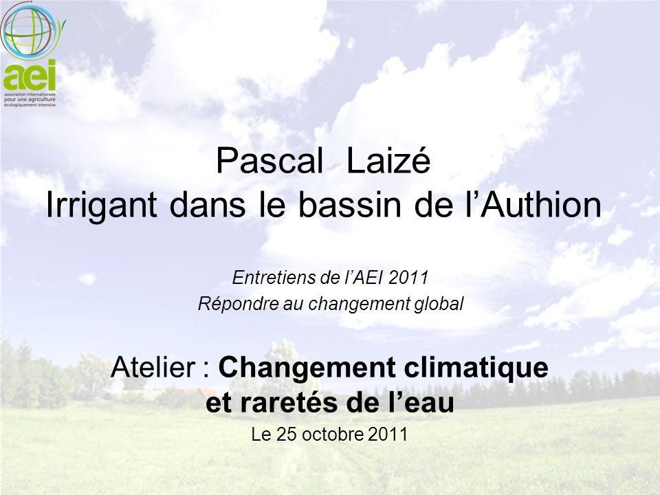 Pascal Laizé Irrigant dans le bassin de lAuthion Entretiens de lAEI 2011 Répondre au changement global Atelier : Changement climatique et raretés de l
