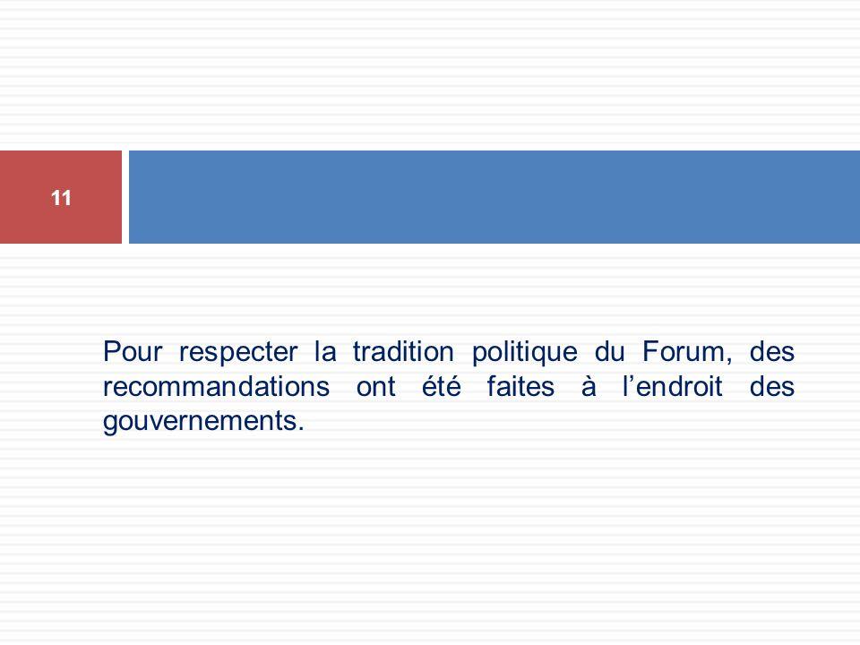 Pour respecter la tradition politique du Forum, des recommandations ont été faites à lendroit des gouvernements. 11