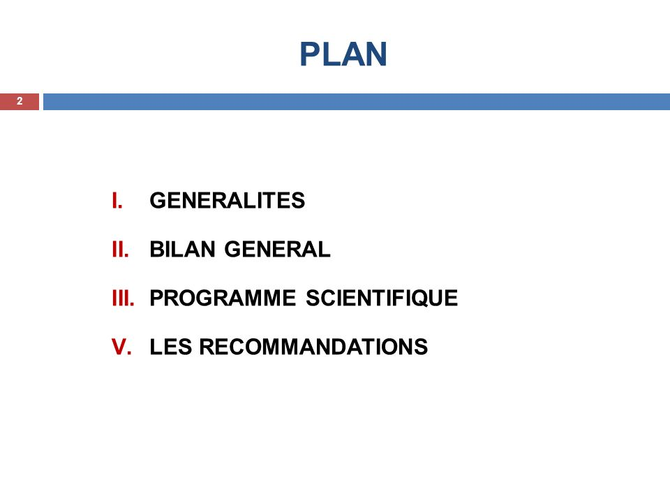 PLAN I.GENERALITES II.BILAN GENERAL III.PROGRAMME SCIENTIFIQUE V.LES RECOMMANDATIONS 2