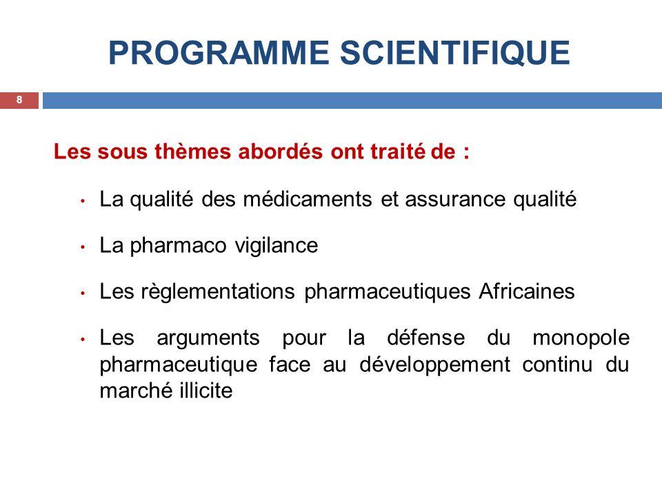 PROGRAMME SCIENTIFIQUE Les sous thèmes abordés ont traité de : La qualité des médicaments et assurance qualité La pharmaco vigilance Les règlementatio