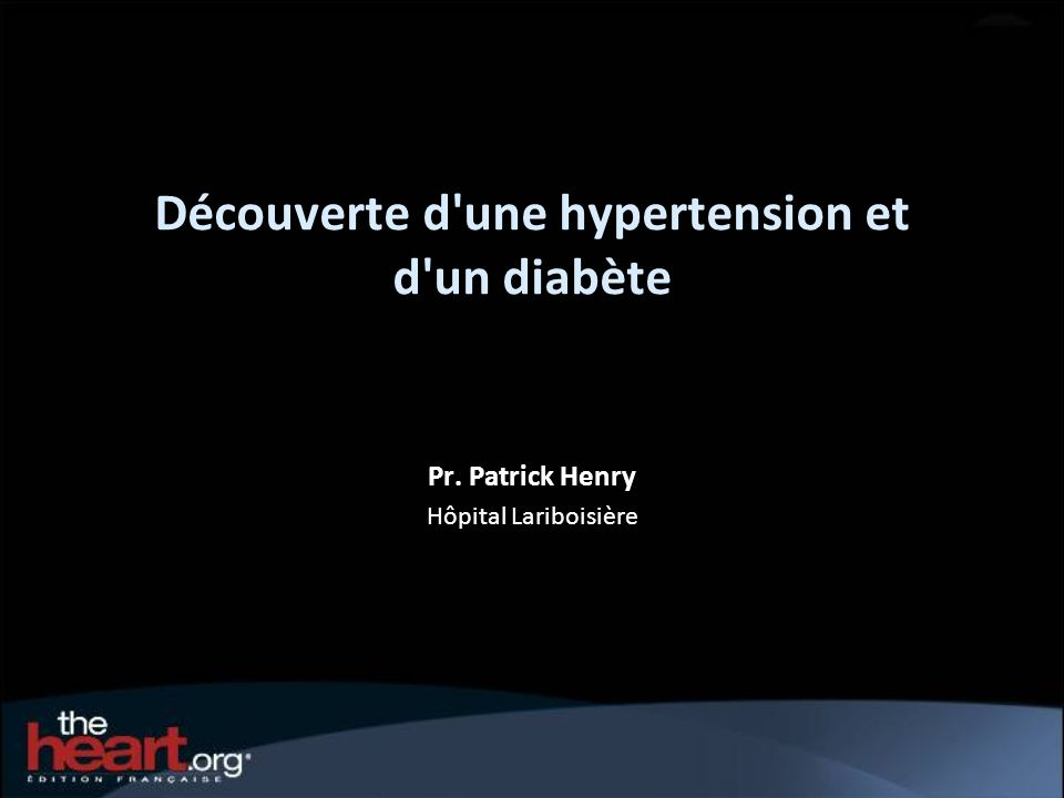 Découverte d'une hypertension et d'un diabète Pr. Patrick Henry Hôpital Lariboisière