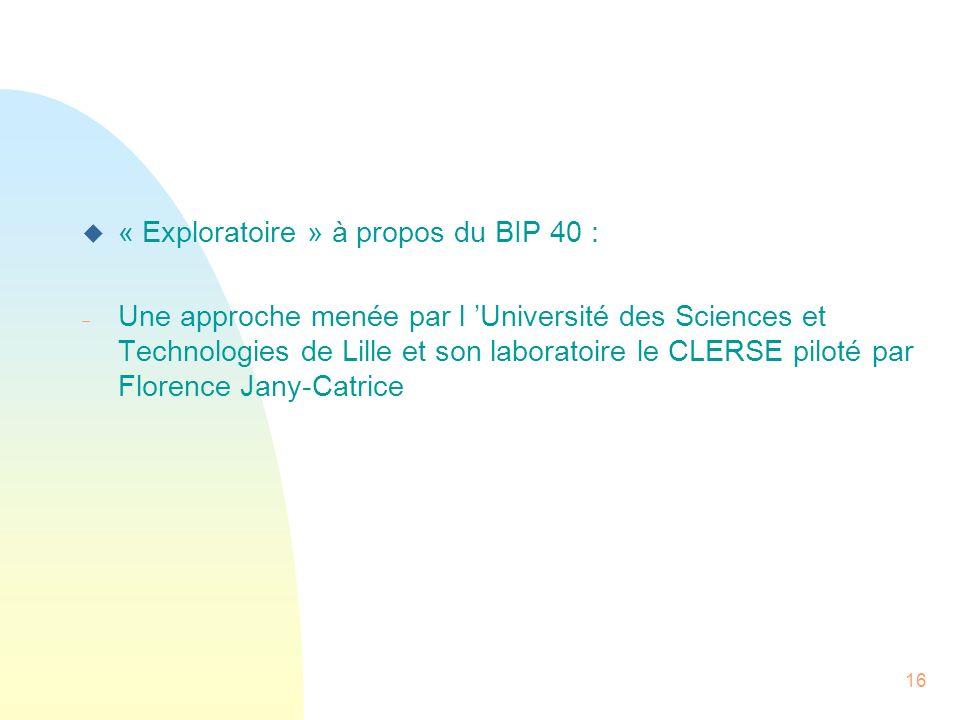 16 u « Exploratoire » à propos du BIP 40 : Une approche menée par l Université des Sciences et Technologies de Lille et son laboratoire le CLERSE pilo