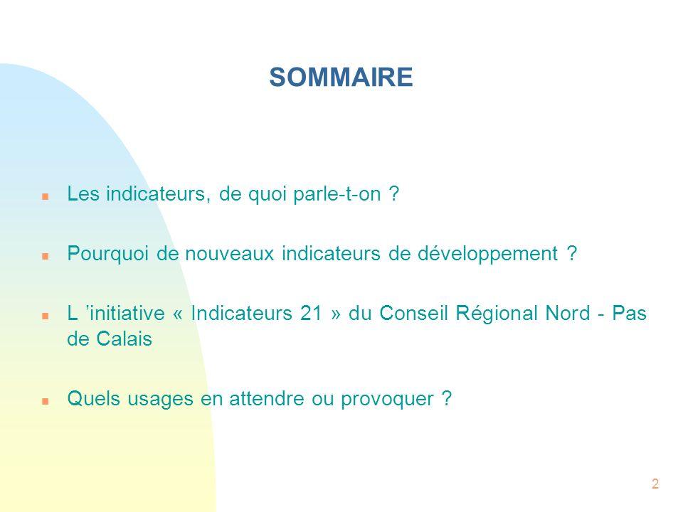 2 SOMMAIRE n Les indicateurs, de quoi parle-t-on ? n Pourquoi de nouveaux indicateurs de développement ? n L initiative « Indicateurs 21 » du Conseil