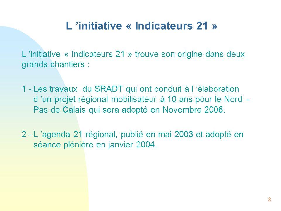 8 L initiative « Indicateurs 21 » L initiative « Indicateurs 21 » trouve son origine dans deux grands chantiers : 1 -Les travaux du SRADT qui ont cond