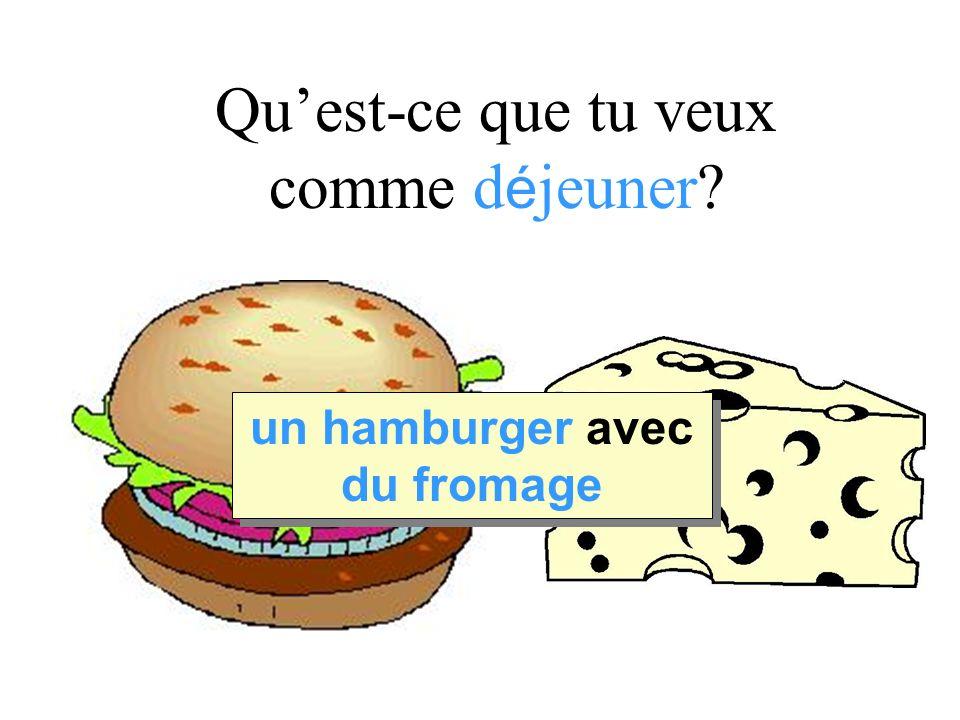 Quest-ce que tu veux comme d é jeuner un hamburger avec du fromage