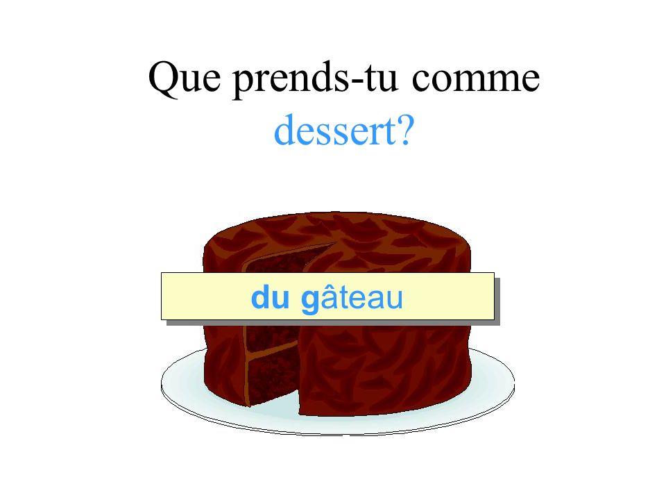 Que prends-tu comme dessert du gâteau