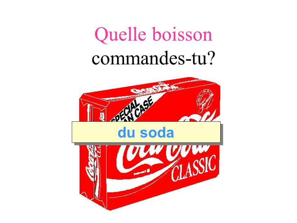 Quelle boisson commandes-tu du soda