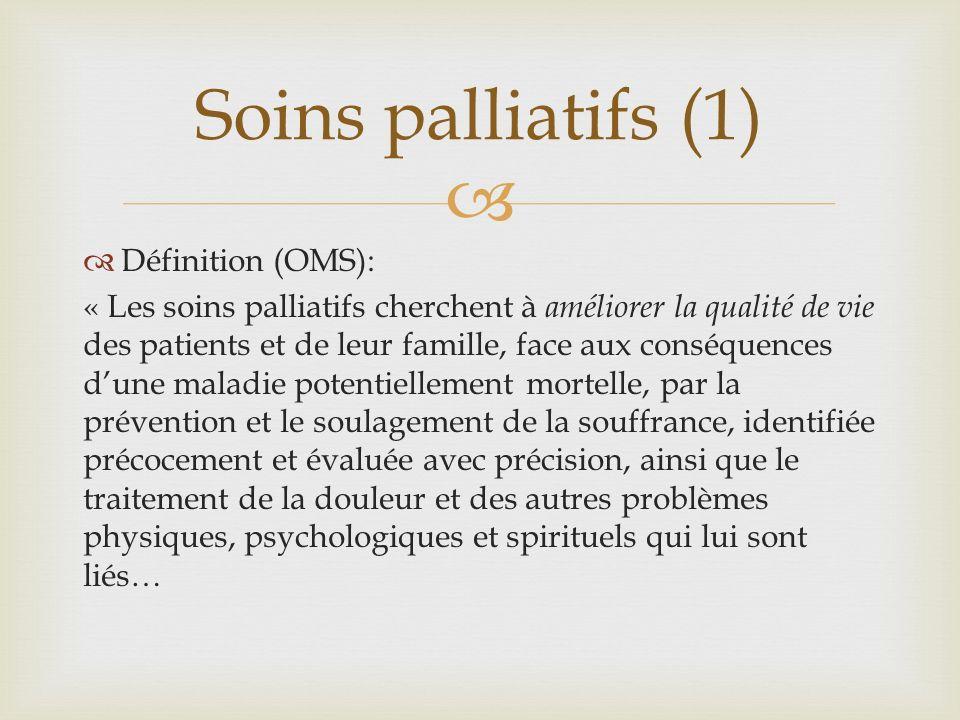 …Les soins palliatifs procurent le soulagement de la douleur et des autres symptômes gênants, soutiennent la vie et considèrent la mort comme un processus normal, nentendent ni accélérer ni repousser la mort.