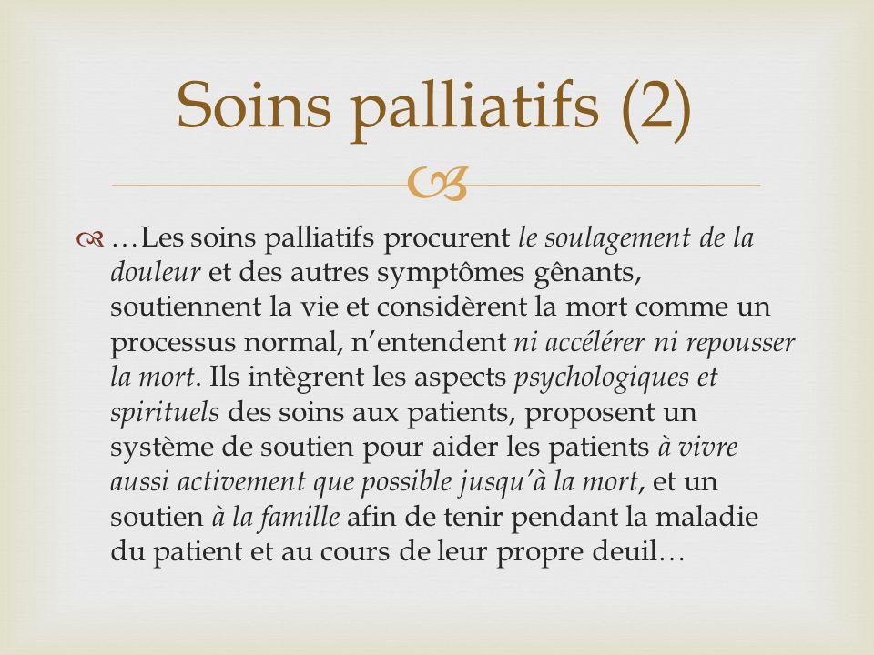 …Les soins palliatifs procurent le soulagement de la douleur et des autres symptômes gênants, soutiennent la vie et considèrent la mort comme un proce