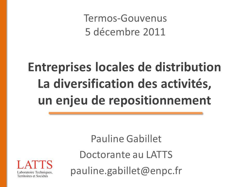 Entreprises locales de distribution La diversification des activités, un enjeu de repositionnement Pauline Gabillet Doctorante au LATTS pauline.gabill