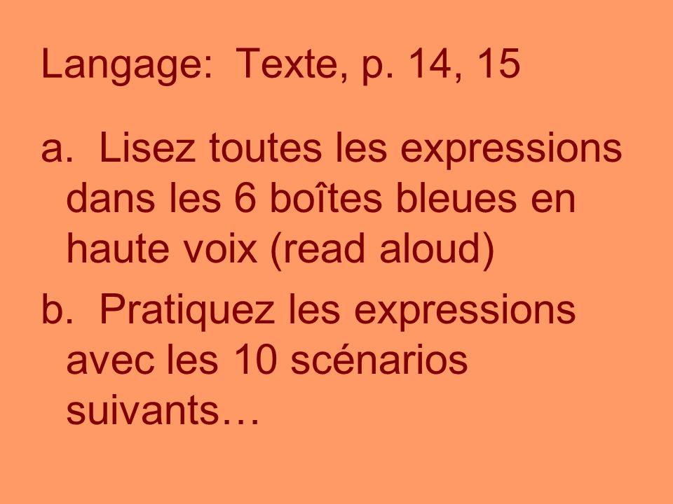 Langage: Texte, p. 14, 15 a. Lisez toutes les expressions dans les 6 boîtes bleues en haute voix (read aloud) b. Pratiquez les expressions avec les 10