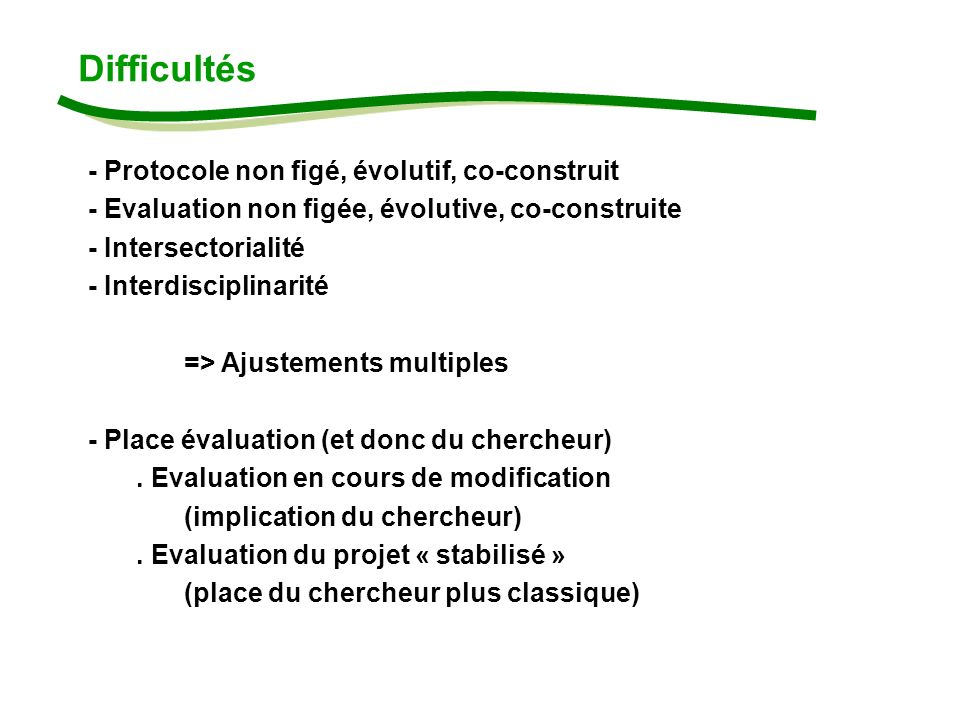 - Protocole non figé, évolutif, co-construit - Evaluation non figée, évolutive, co-construite - Intersectorialité - Interdisciplinarité => Ajustements