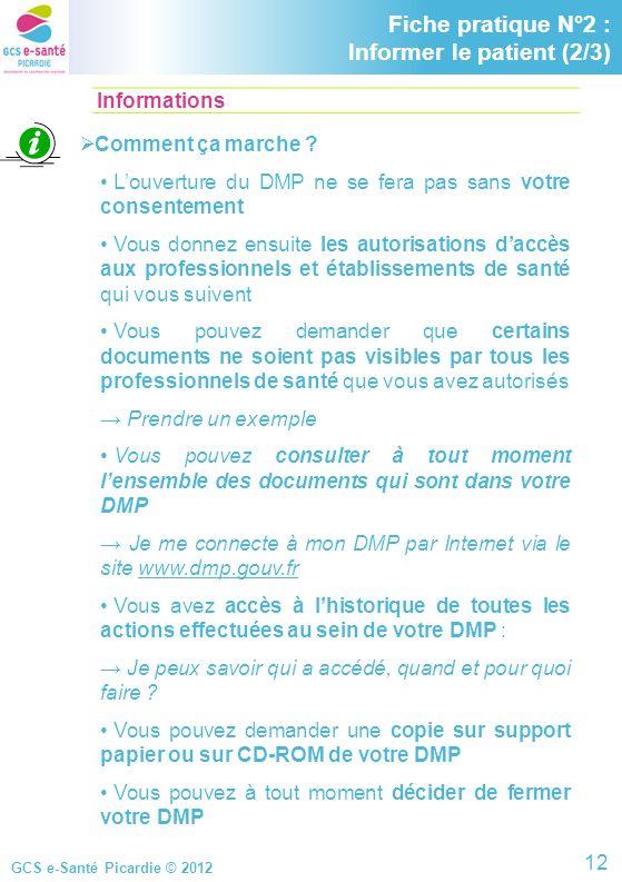 GCS e-Santé Picardie © 2012 Informations Fiche pratique N°2 : Informer le patient (2/3) Comment ça marche ? Louverture du DMP ne se fera pas sans votr