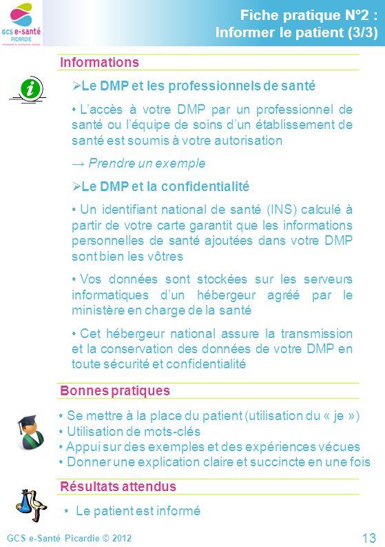 GCS e-Santé Picardie © 2012 Informations Fiche pratique N°2 : Informer le patient (3/3) Le DMP et les professionnels de santé Laccès à votre DMP par u