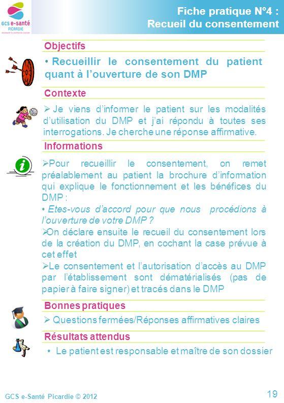 GCS e-Santé Picardie © 2012 Objectifs ContexteInformations Fiche pratique N°4 : Recueil du consentement Recueillir le consentement du patient quant à