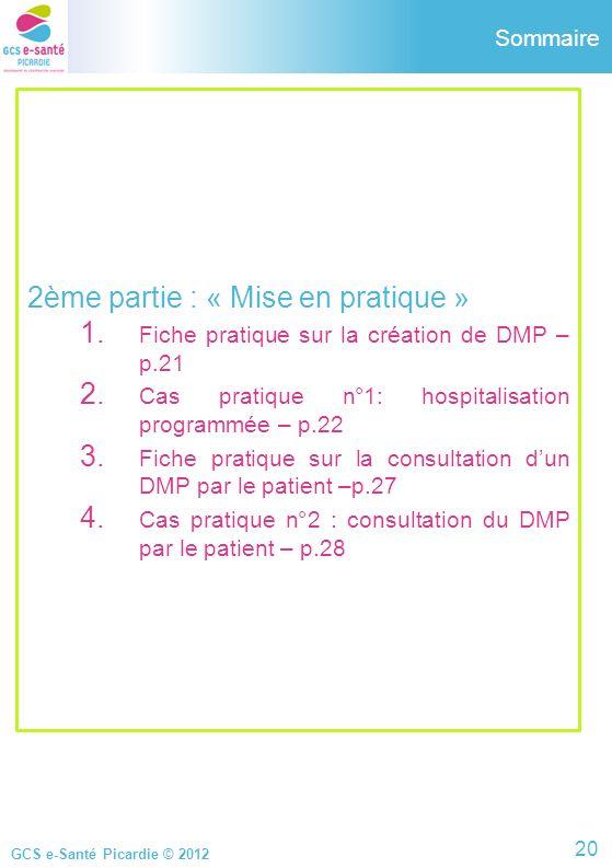 GCS e-Santé Picardie © 2012 2ème partie : « Mise en pratique » 1. Fiche pratique sur la création de DMP – p.21 2. Cas pratique n°1: hospitalisation pr
