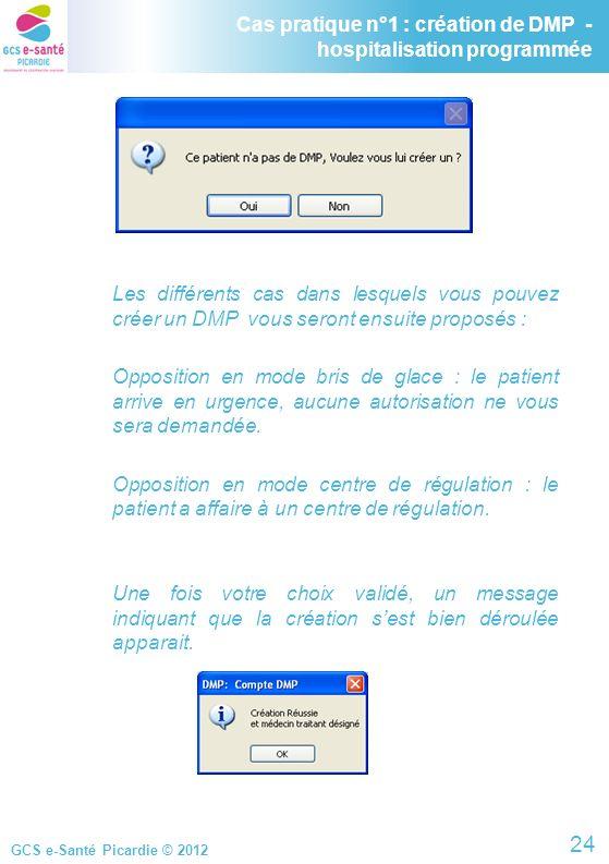 GCS e-Santé Picardie © 2012 Cas pratique n°1 : création de DMP - hospitalisation programmée 24 Les différents cas dans lesquels vous pouvez créer un D